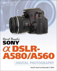 David Busch's Sony Alpha DSLR-A580/A560 Guide to Digital Photography (David Busch's Digital Photography Guides)