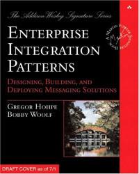 Enterprise Integration Patterns : Designing, Building, and Deploying Messaging Solutions