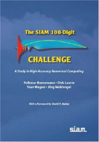 The SIAM 100-Digit Challenge: A Study in High-Accuracy Numerical Computing