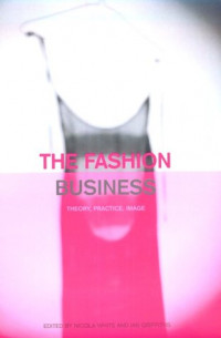 The Fashion Business: Theory, Practice, Image (Dress, Body, Culture Series)