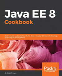 Java EE 8 Cookbook: Build reliable applications with the most robust and mature technology for enterprise development