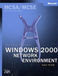 MCSA/MCSE Self-Paced Training Kit: Managing a Microsoft Windows 2000 Network Environment (Exam 70-218)