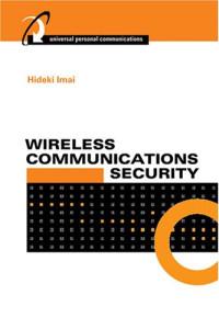 Wireless Communications Security (Artech House Universal Personal Communications)