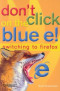Don't Click on the Blue E! : Switching to Firefox