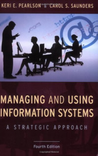 Managing and Using Information Systems: A Strategic Approach (Wiley Series in Probability and Statistics)
