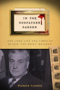 """In the Godfather Garden: The Long Life and Times of Richie """"the Boot"""" Boiardo (Rivergate Regionals Collection)"""