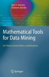 Mathematical Tools for Data Mining: Set Theory, Partial Orders, Combinatorics (Advanced Information and Knowledge Processing)