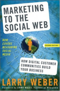 Marketing to the Social Web: How Digital Customer Communities Build Your Business