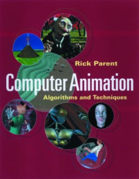 Computer Animation: Algorithms and Techniques (The Morgan Kaufmann Series in Computer Graphics)