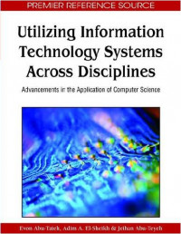 Utilizing Information Technology Systems Across Disciplines: Advancements in the Application of Computer Science (Premier Reference Source)