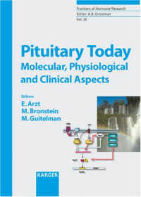 Pituitary Today: Molecular, Physiological And Clinical Aspects (Frontiers of Hormone Research)