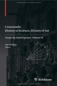Crossroads: History of Science, History of Art: Essays by David Speiser, vol. II