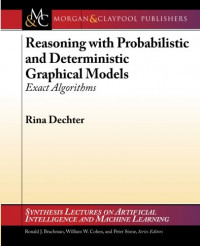 Reasoning with Probabilistic and Deterministic Graphical Models: Exact Algorithms (Synthesis Lectures on Artificial Intelligence and Machine Learning)