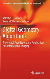 Digital Geometry Algorithms: Theoretical Foundations and Applications to Computational Imaging (Lecture Notes in Computational Vision and Biomechanics)
