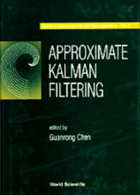 Approximate Kalman Filtering (Approximations and Decompositions)