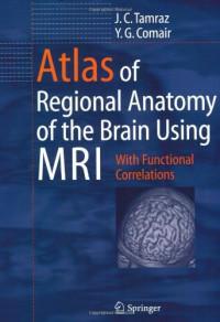 Atlas of Regional Anatomy of the Brain Using MRI: With Functional Correlations