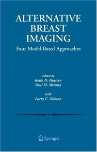 Alternative Breast Imaging: Four Model-Based Approaches (The International Series in Engineering and Computer Science)