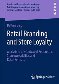 Retail Branding and Store Loyalty: Analysis in the Context of Reciprocity, Store Accessibility, and Retail Formats (Handel und Internationales Marketing Retailing and International Marketing)