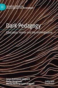 Dark Pedagogy: Education, Horror and the Anthropocene (Palgrave Studies in Education and the Environment)