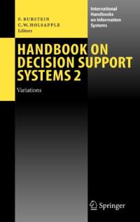 Handbook on Decision Support Systems 2: Variations (International Handbooks on Information Systems)