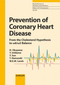 Prevention of Coronary Heart Disease: From the Cholesterol Hypothesis to w6/w3 Balance Contributions by Okuyama, H. (Nagoya); Ichikawa, Y. (Nagoya); ... Review of Nutrition and Dietetics, Vol. 96)