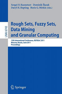 Rough Sets, Fuzzy Sets, Data Mining and Granular Computing: 13th International Conference, RSFDGrC 2011, Moscow, Russia, June 25-27, 2011, Proceedings (Lecture Notes in Computer Science)