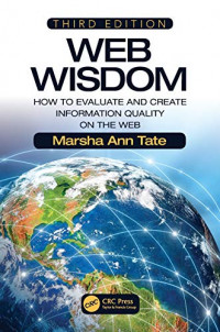 Web Wisdom: How to Evaluate and Create Information Quality on the Web, Third Edition