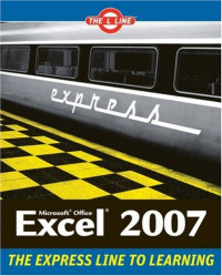 Microsoft Office Excel 2007: The L Line, The Express Line to Learning