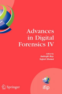 Advances in Digital Forensics IV (IFIP International Federation for Information Processing)