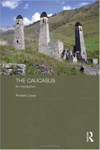The Caucasus - An Introduction (Routledge Contemporary Russia and Eastern Europe Series)