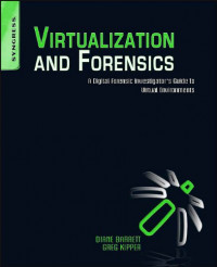 Virtualization and Forensics: A Digital Forensic Investigator's Guide to Virtual Environments