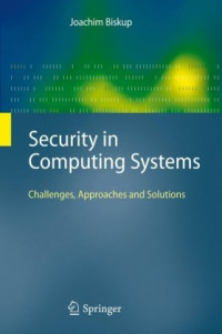 Security in Computing Systems: Challenges, Approaches and Solutions