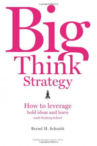 Big Think Strategy: How to Leverage Bold Ideas and Leave Small Thinking Behind