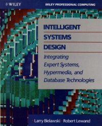 Intelligent Systems Design: Integrating Expert Systems, Hypermedia, and Database Technologies (Wiley Professional Computing)