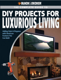Black & Decker The Complete Guide to DIY Projects for Luxurious Living: Adding Style & Elegance with Showcase Features You Can Build (Black & Decker Complete Guide)