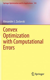 Convex Optimization with Computational Errors (Springer Optimization and Its Applications)