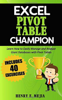 Excel Pivot Table Champion: How to Easily Manage and Analyze Giant Databases with Microsoft Excel Pivot Tables (Excel Champions)