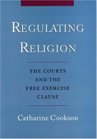 Regulating Religion: The Courts and the Free Excercise Clause