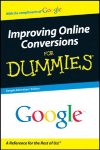 Improving Online Conversions For Dummies,® Google Advertisers' Edition