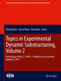 Topics in Experimental Dynamic Substructuring, Volume 2: Proceedings of the 31st IMAC, A Conference on Structural Dynamics, 2013 (Conference ... Society for Experimental Mechanics Series)