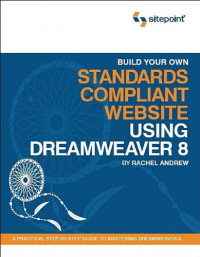 Build Your Own Standards Compliant Website Using Dreamweaver 8: A Practical Step-by-Step Guide to Mastering Dreamweaver 8