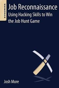 Job Reconnaissance: Using Hacking Skills to Win the Job Hunt Game