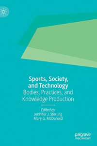 Sports, Society, and Technology: Bodies, Practices, and Knowledge Production