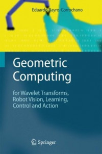 Geometric Computing: for Wavelet Transforms, Robot Vision, Learning, Control and Action
