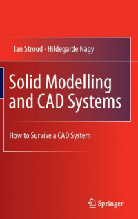Solid Modelling and CAD Systems: How to Survive a CAD System