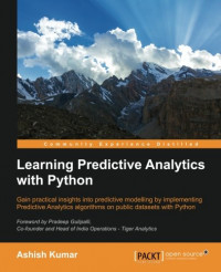 Learning Predictive Analytics with Python: Gain practical insights into predictive modelling by implementing Predictive Analytics algorithms on public datasets with Python