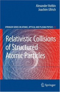 Relativistic Collisions of Structured Atomic Particles (Springer Series on Atomic, Optical, and Plasma Physics)