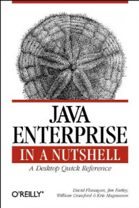 Java Enterprise in a Nutshell: A Desktop Quick Reference (In a Nutshell (O'Reilly))