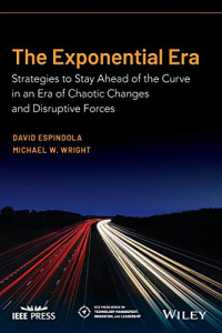 The Exponential Era: Strategies to Stay Ahead of the Curve in an Era of Chaotic Changes and Disruptive Forces
