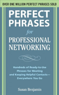 Perfect Phrases for Professional Networking: Hundreds of Ready-to-Use Phrases for Meeting and Keeping Helpful Contacts  Everywhere You Go